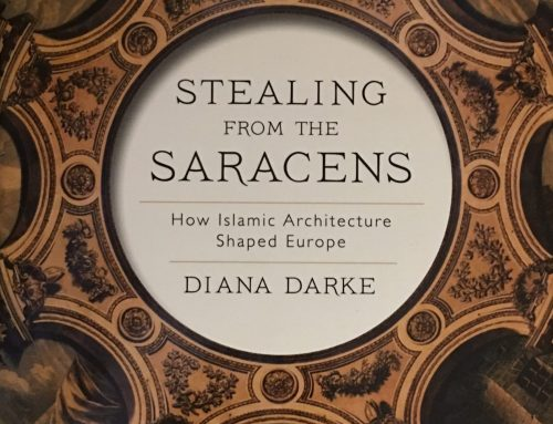 STEALING FROM THE SARACENS How Islamic Architecture Shaped Europe by Diana Darke